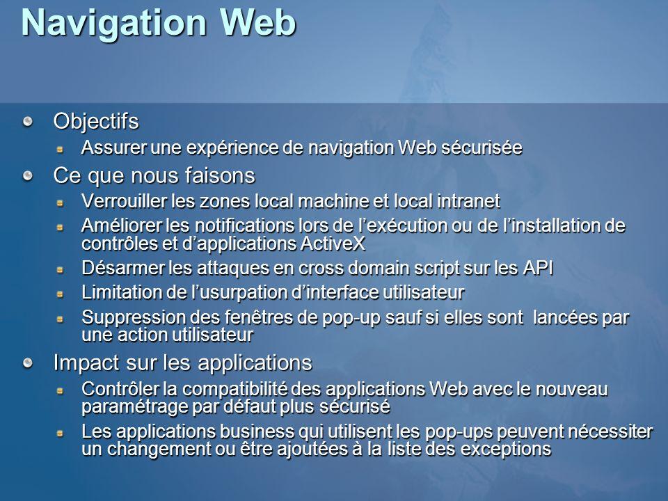 Navigation Web Objectifs Assurer une expérience de navigation Web sécurisée Ce que nous faisons Verrouiller les zones local machine et local intranet
