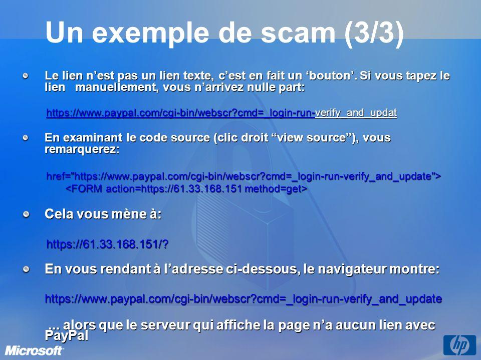 Un exemple de scam (3/3) Le lien nest pas un lien texte, cest en fait un bouton. Si vous tapez le lien manuellement, vous narrivez nulle part: https:/