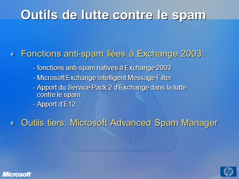 Fonctions anti-spam liées à Exchange 2003: - fonctions anti-spam natives à Exchange 2003 - Microsoft Exchange Intelligent Message Filter - Apport du S
