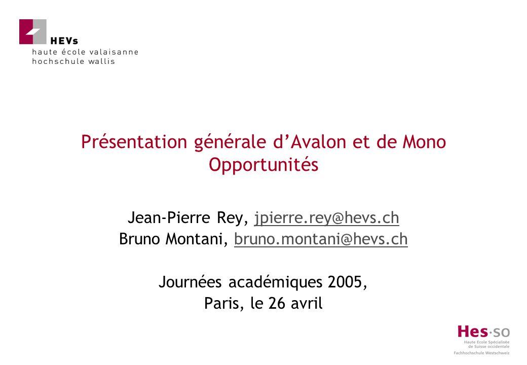 Présentation générale dAvalon et de Mono Opportunités Jean-Pierre Rey, jpierre.rey@hevs.chjpierre.rey@hevs.ch Bruno Montani, bruno.montani@hevs.chbrun