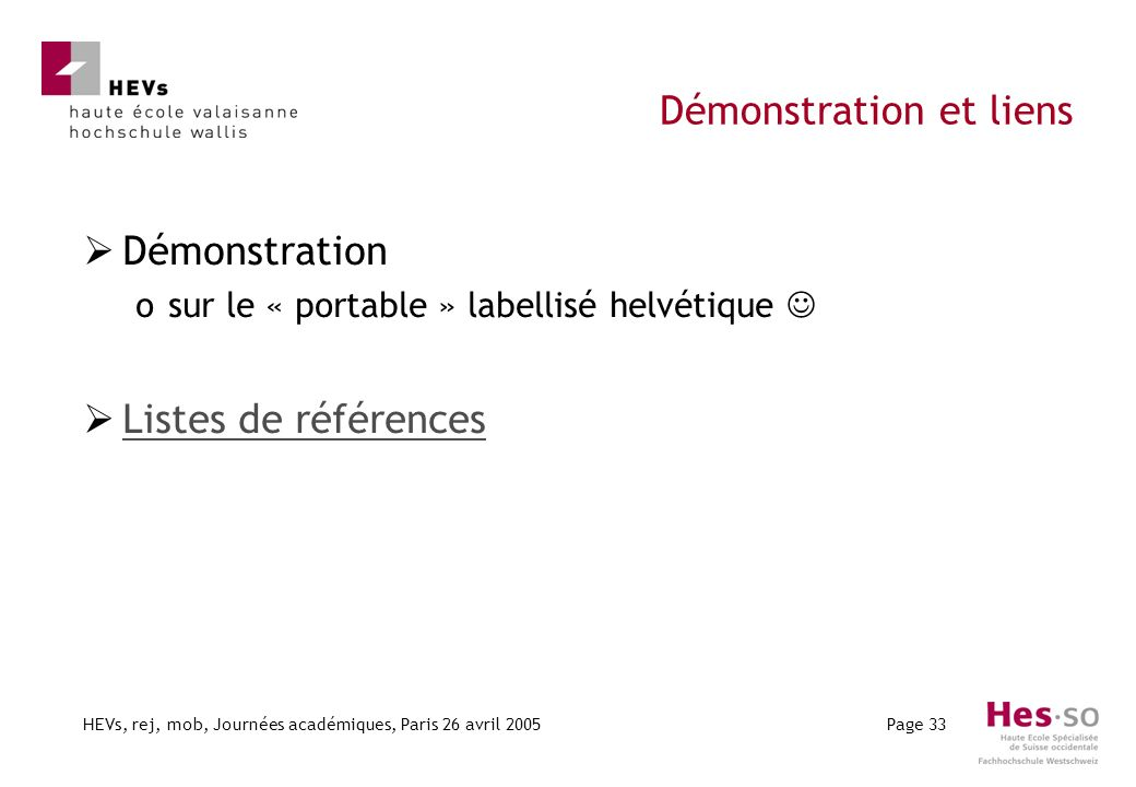 HEVs, rej, mob, Journées académiques, Paris 26 avril 2005Page 33 Démonstration et liens Démonstration osur le « portable » labellisé helvétique Listes de références