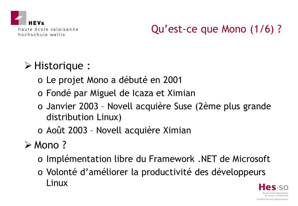 Historique : oLe projet Mono a débuté en 2001 oFondé par Miguel de Icaza et Ximian oJanvier 2003 – Novell acquière Suse (2ème plus grande distribution Linux) oAoût 2003 – Novell acquière Ximian Mono .