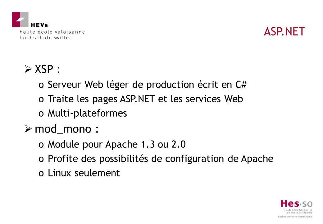 XSP : oServeur Web léger de production écrit en C# oTraite les pages ASP.NET et les services Web oMulti-plateformes mod_mono : oModule pour Apache 1.3 ou 2.0 oProfite des possibilités de configuration de Apache oLinux seulement ASP.NET