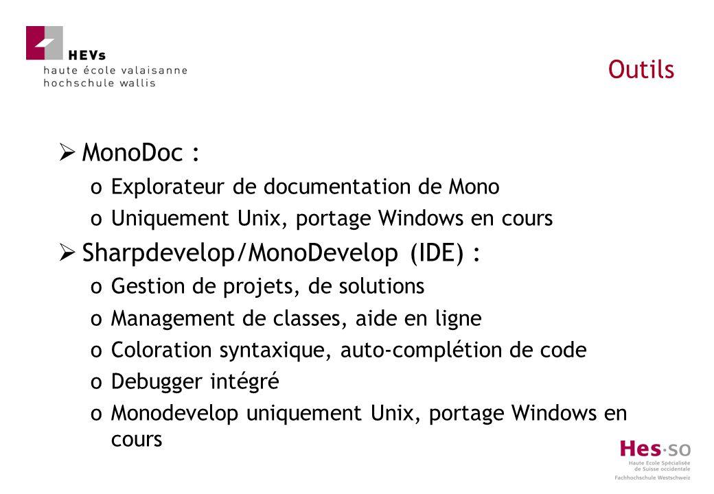MonoDoc : oExplorateur de documentation de Mono oUniquement Unix, portage Windows en cours Sharpdevelop/MonoDevelop (IDE) : oGestion de projets, de so