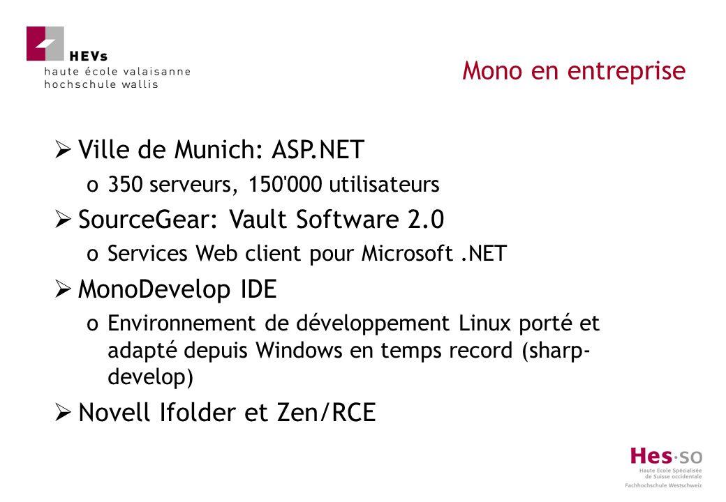 Ville de Munich: ASP.NET o350 serveurs, 150 000 utilisateurs SourceGear: Vault Software 2.0 oServices Web client pour Microsoft.NET MonoDevelop IDE oEnvironnement de développement Linux porté et adapté depuis Windows en temps record (sharp- develop) Novell Ifolder et Zen/RCE Mono en entreprise