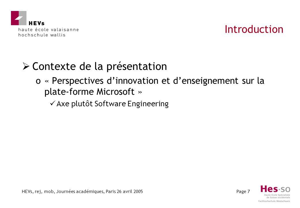 HEVs, rej, mob, Journées académiques, Paris 26 avril 2005Page 7 Introduction Contexte de la présentation o« Perspectives dinnovation et denseignement sur la plate-forme Microsoft » Axe plutôt Software Engineering