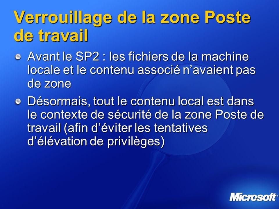 Verrouillage de la zone Poste de travail Avant le SP2 : les fichiers de la machine locale et le contenu associé navaient pas de zone Désormais, tout le contenu local est dans le contexte de sécurité de la zone Poste de travail (afin déviter les tentatives délévation de privilèges)