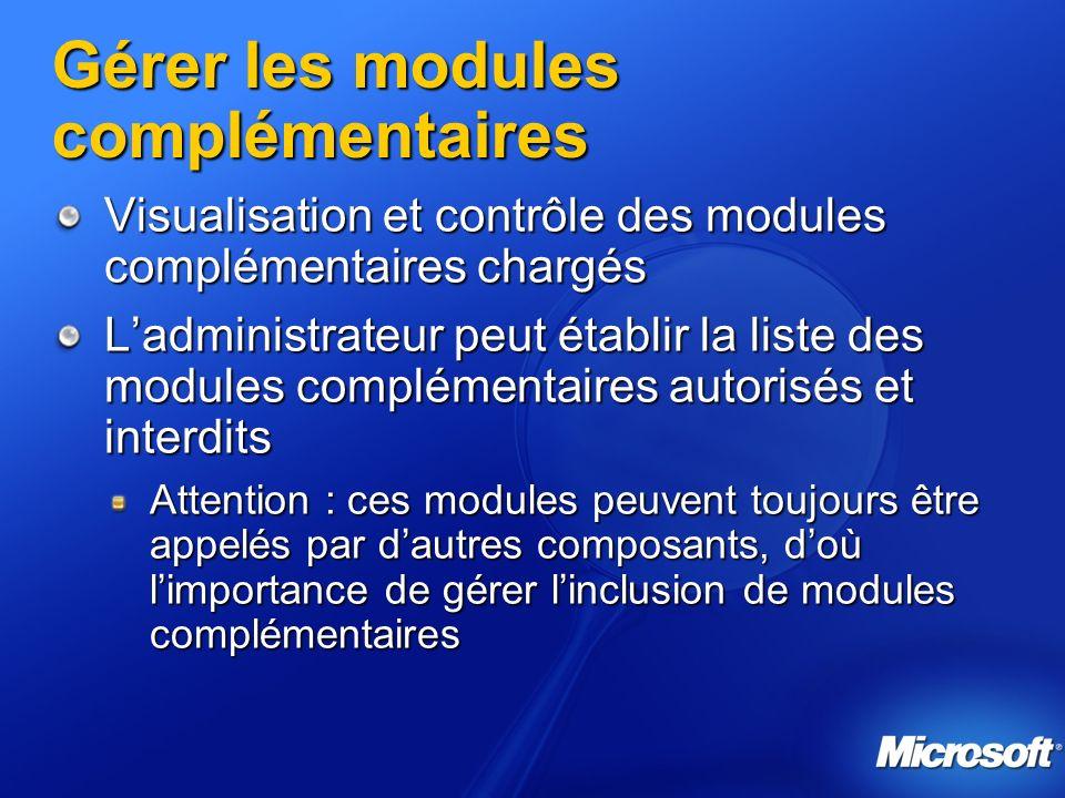 Gérer les modules complémentaires Visualisation et contrôle des modules complémentaires chargés Ladministrateur peut établir la liste des modules complémentaires autorisés et interdits Attention : ces modules peuvent toujours être appelés par dautres composants, doù limportance de gérer linclusion de modules complémentaires