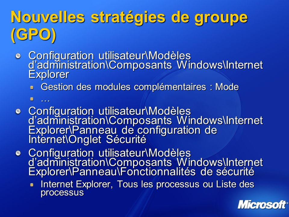 Nouvelles stratégies de groupe (GPO) Configuration utilisateur\Modèles dadministration\Composants Windows\Internet Explorer Gestion des modules complé