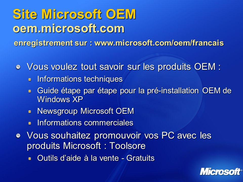enregistrement sur : www.microsoft.com/oem/francais Site Microsoft OEM oem.microsoft.com Vous voulez tout savoir sur les produits OEM : Informations t