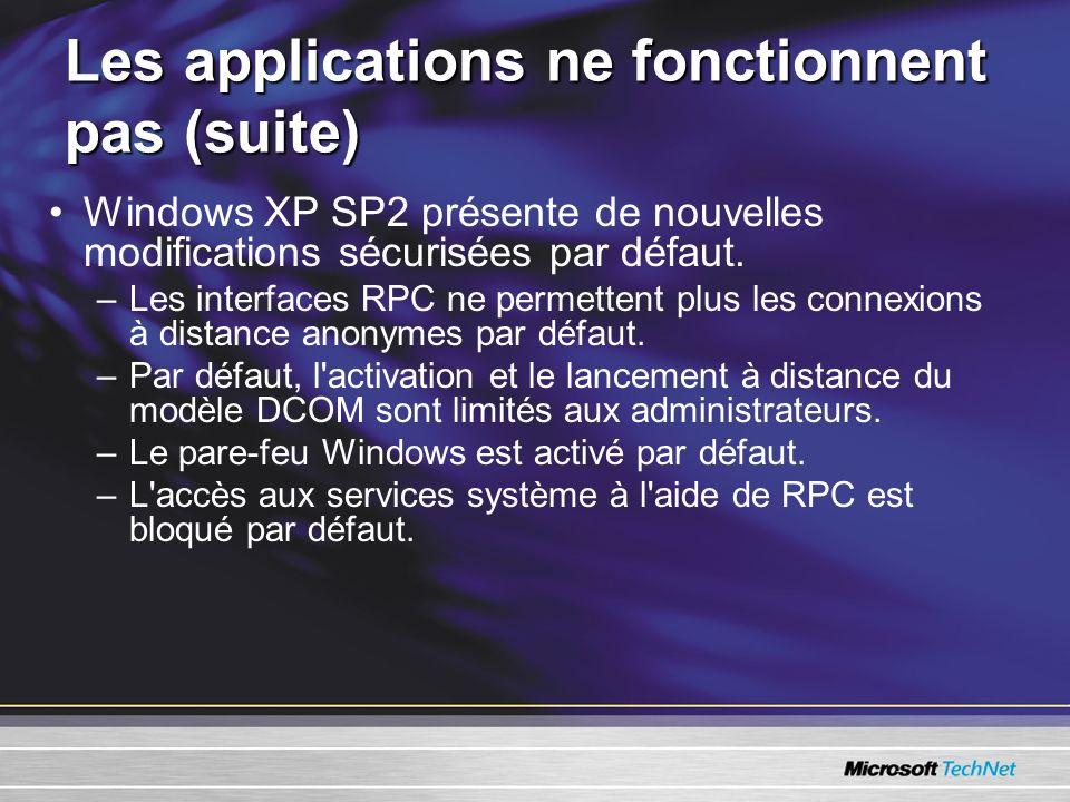 Les applications ne fonctionnent pas (suite) Windows XP SP2 présente de nouvelles modifications sécurisées par défaut.