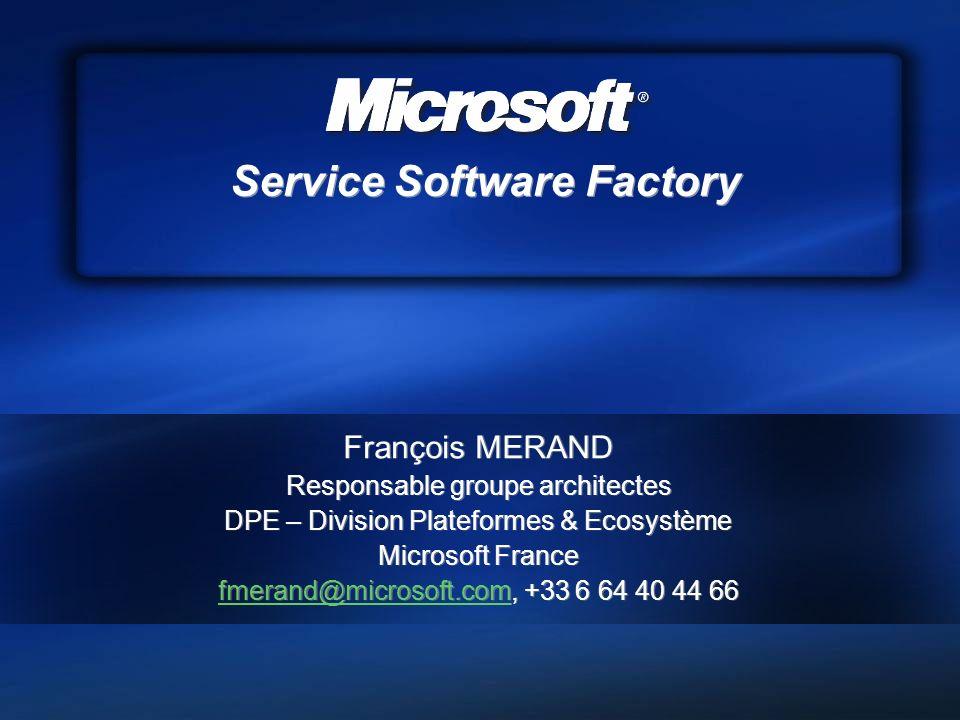 Service Software Factory François MERAND Responsable groupe architectes DPE – Division Plateformes & Ecosystème Microsoft France fmerand@microsoft.com