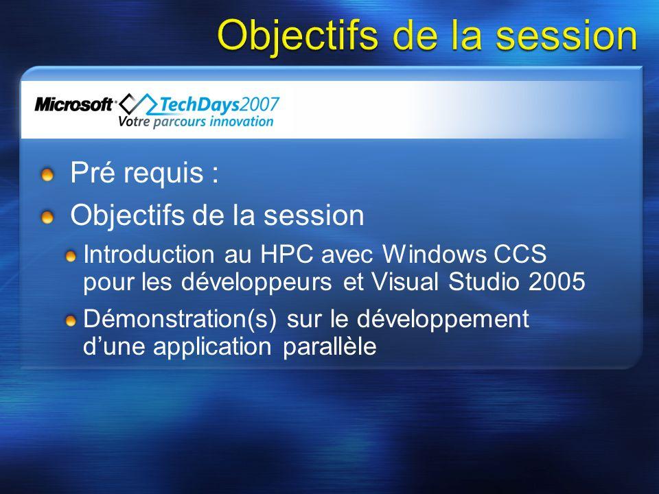 Pré requis : Objectifs de la session Introduction au HPC avec Windows CCS pour les développeurs et Visual Studio 2005 Démonstration(s) sur le développ