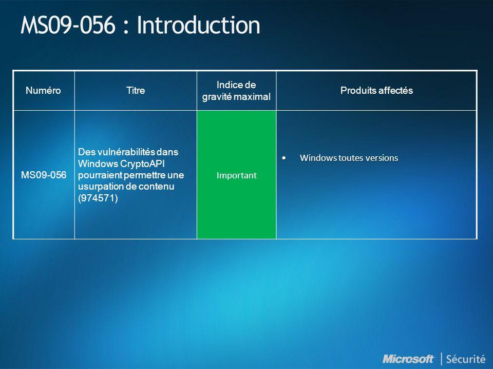 MS09-056 : Introduction NuméroTitre Indice de gravité maximal Produits affectés MS09-056 Des vulnérabilités dans Windows CryptoAPI pourraient permettr