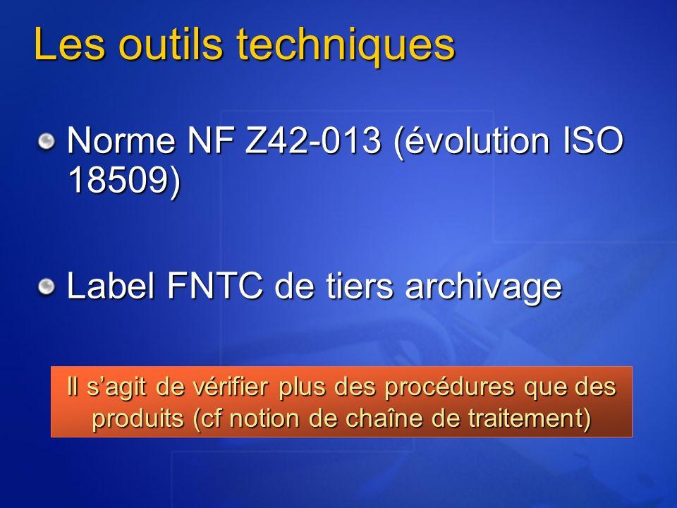 Les outils techniques Norme NF Z42-013 (évolution ISO 18509) Label FNTC de tiers archivage Il sagit de vérifier plus des procédures que des produits (cf notion de chaîne de traitement)