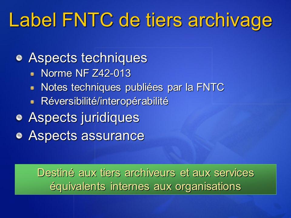 Label FNTC de tiers archivage Aspects techniques Norme NF Z42-013 Notes techniques publiées par la FNTC Réversibilité/interopérabilité Aspects juridiques Aspects assurance Destiné aux tiers archiveurs et aux services équivalents internes aux organisations