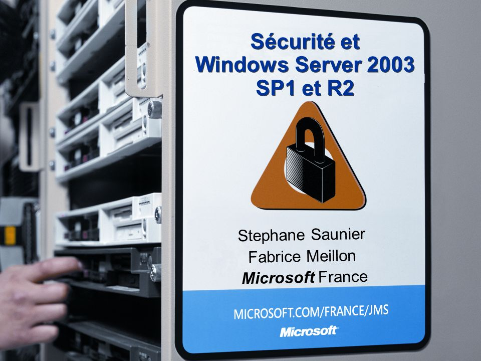 Sécurité et Windows Server 2003 SP1 et R2 Stephane Saunier Fabrice Meillon Microsoft France