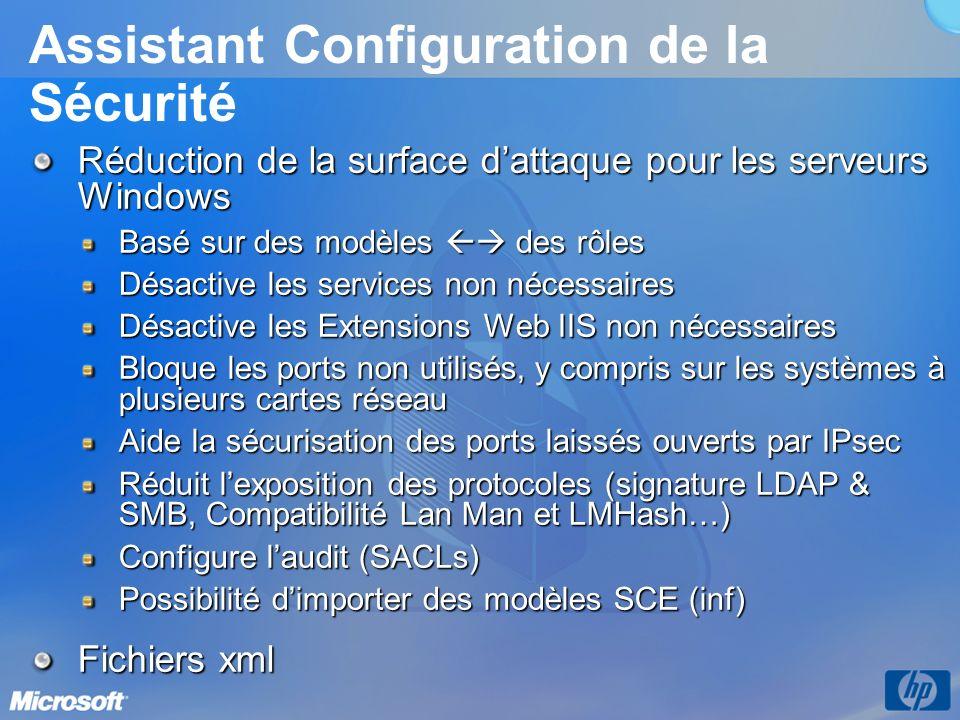 Assistant Configuration de la Sécurité Réduction de la surface dattaque pour les serveurs Windows Basé sur des modèles des rôles Désactive les services non nécessaires Désactive les Extensions Web IIS non nécessaires Bloque les ports non utilisés, y compris sur les systèmes à plusieurs cartes réseau Aide la sécurisation des ports laissés ouverts par IPsec Réduit lexposition des protocoles (signature LDAP & SMB, Compatibilité Lan Man et LMHash…) Configure laudit (SACLs) Possibilité dimporter des modèles SCE (inf) Fichiers xml