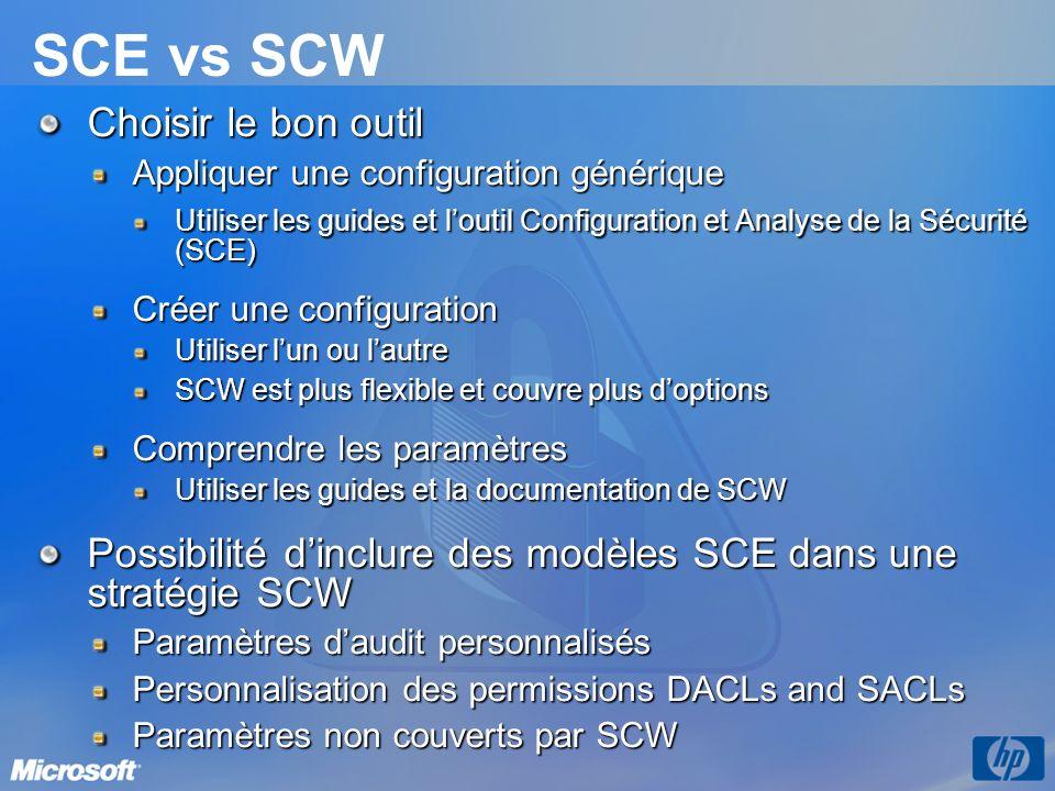 SCE vs SCW Choisir le bon outil Appliquer une configuration générique Utiliser les guides et loutil Configuration et Analyse de la Sécurité (SCE) Créer une configuration Utiliser lun ou lautre SCW est plus flexible et couvre plus doptions Comprendre les paramètres Utiliser les guides et la documentation de SCW Possibilité dinclure des modèles SCE dans une stratégie SCW Paramètres daudit personnalisés Personnalisation des permissions DACLs and SACLs Paramètres non couverts par SCW