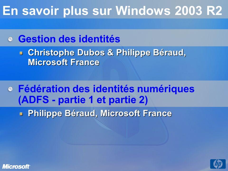 En savoir plus sur Windows 2003 R2 Gestion des identités Christophe Dubos & Philippe Béraud, Microsoft France Fédération des identités numériques (ADFS - partie 1 et partie 2) Philippe Béraud, Microsoft France