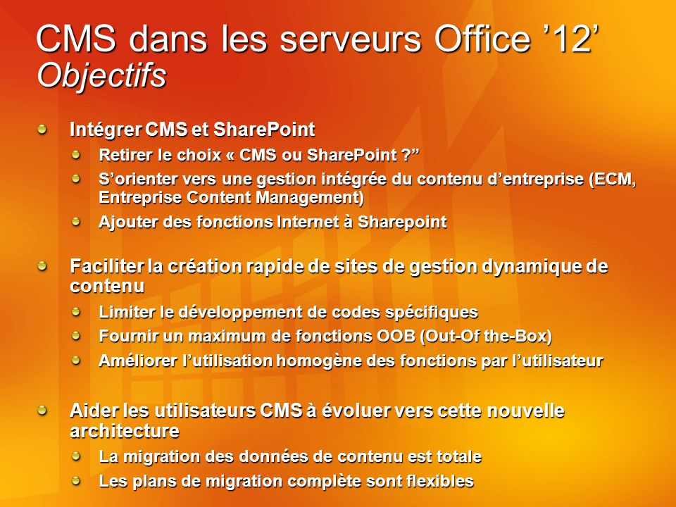 CMS dans les serveurs Office 12 Objectifs Intégrer CMS et SharePoint Retirer le choix « CMS ou SharePoint .