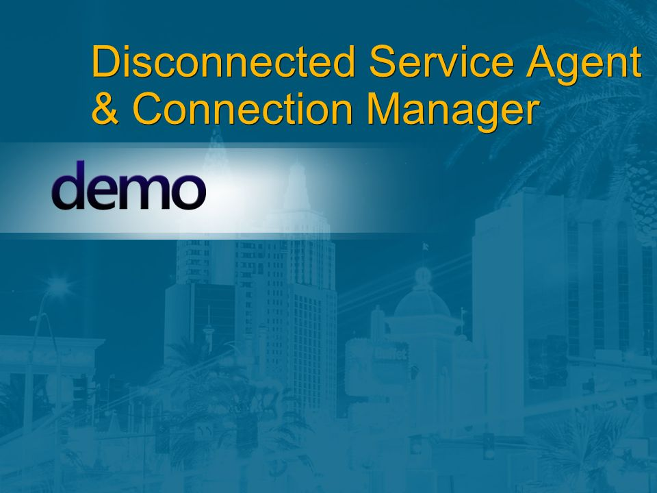 Disconnected Service Agent & Connection Manager