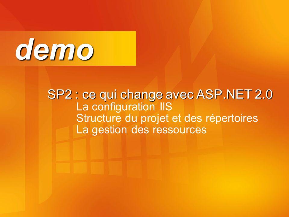SP2 : ce qui change avec ASP.NET 2.0 SP2 : ce qui change avec ASP.NET 2.0 La configuration IIS Structure du projet et des répertoires La gestion des ressources demo demo