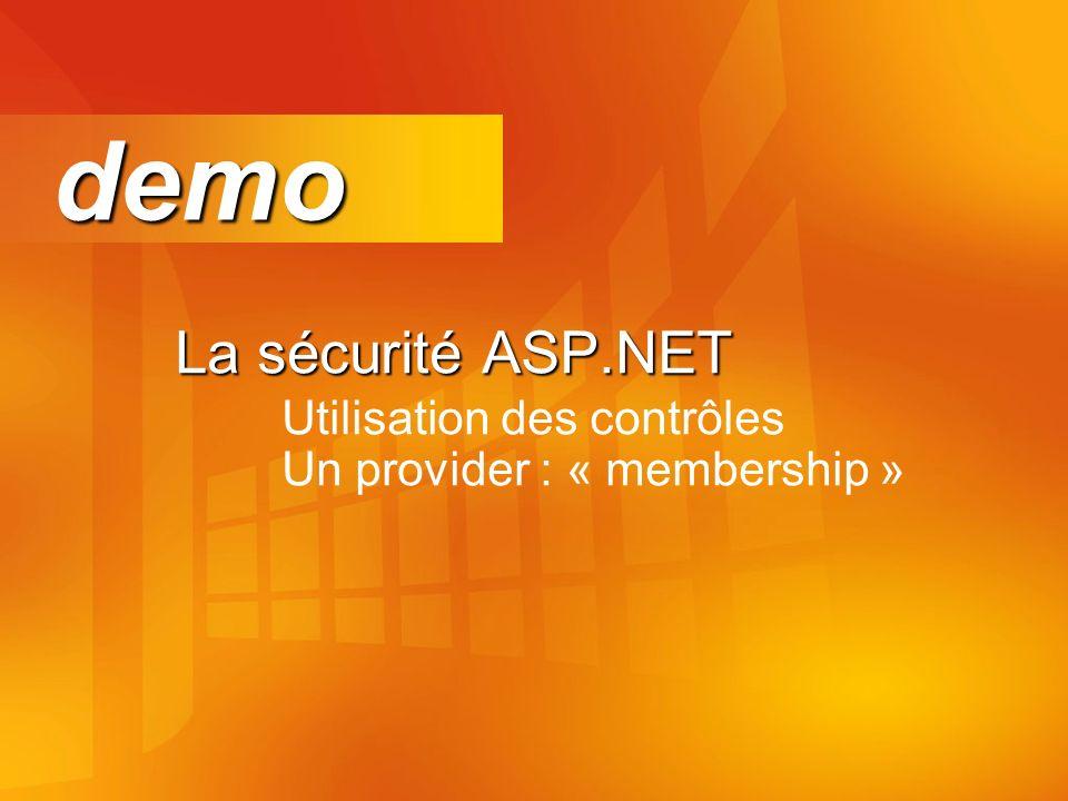 La sécurité ASP.NET La sécurité ASP.NET Utilisation des contrôles Un provider : « membership » demo demo