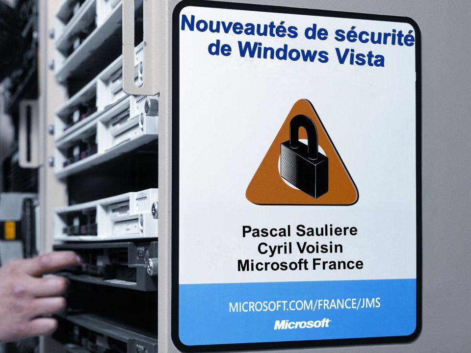 Nouveautés de sécurité de Windows Vista Pascal Sauliere Cyril Voisin Microsoft France