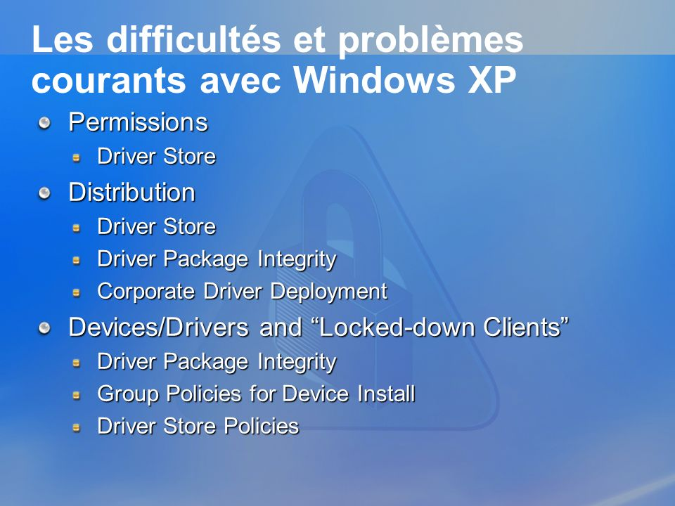 Les difficultés et problèmes courants avec Windows XP Permissions Driver Store Distribution Driver Package Integrity Corporate Driver Deployment Devic