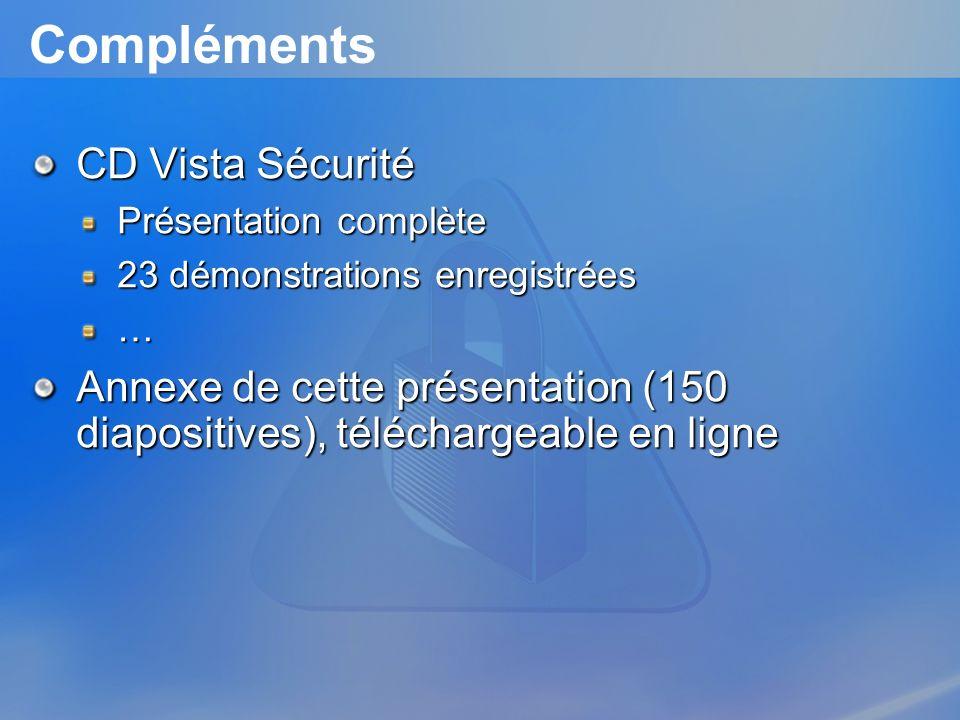 Compléments CD Vista Sécurité Présentation complète 23 démonstrations enregistrées … Annexe de cette présentation (150 diapositives), téléchargeable e
