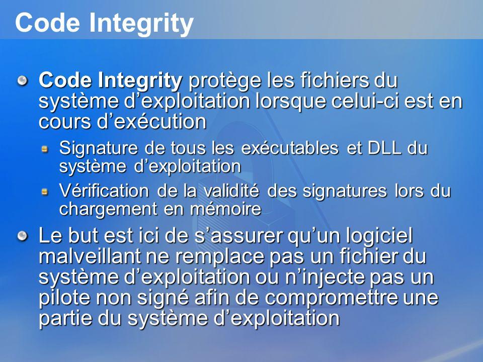 Code Integrity Code Integrity protège les fichiers du système dexploitation lorsque celui-ci est en cours dexécution Signature de tous les exécutables