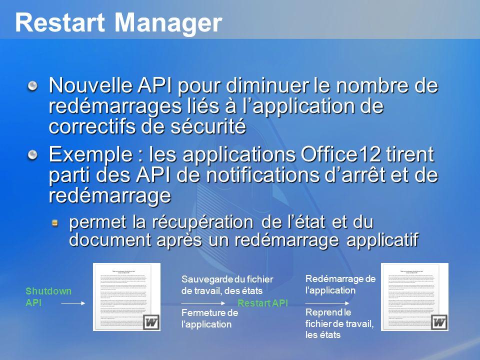 Restart Manager Nouvelle API pour diminuer le nombre de redémarrages liés à lapplication de correctifs de sécurité Exemple : les applications Office12