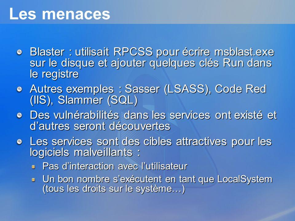 Les menaces Blaster : utilisait RPCSS pour écrire msblast.exe sur le disque et ajouter quelques clés Run dans le registre Autres exemples : Sasser (LS