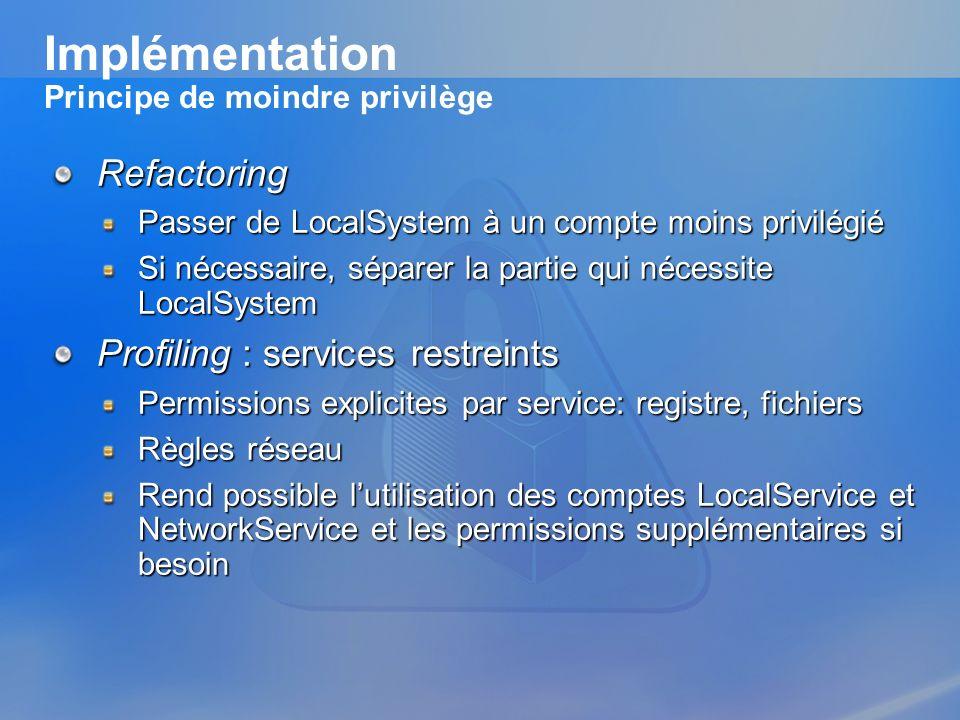 Implémentation Principe de moindre privilège Refactoring Passer de LocalSystem à un compte moins privilégié Si nécessaire, séparer la partie qui néces