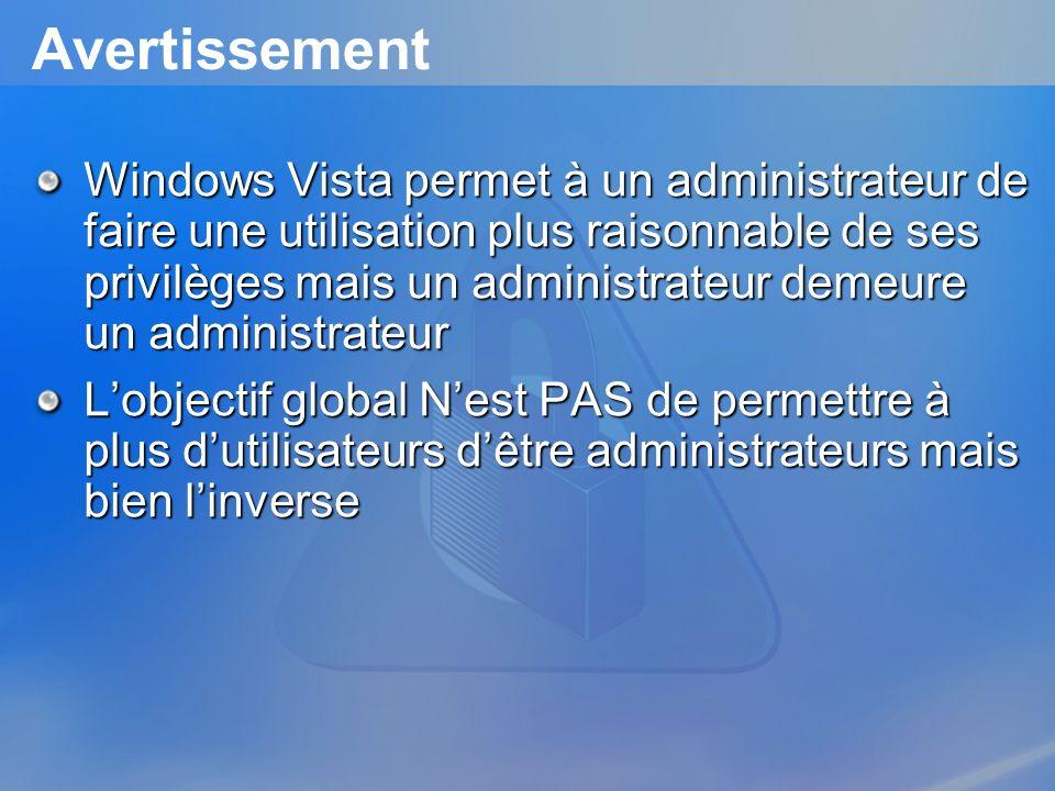 Avertissement Windows Vista permet à un administrateur de faire une utilisation plus raisonnable de ses privilèges mais un administrateur demeure un a