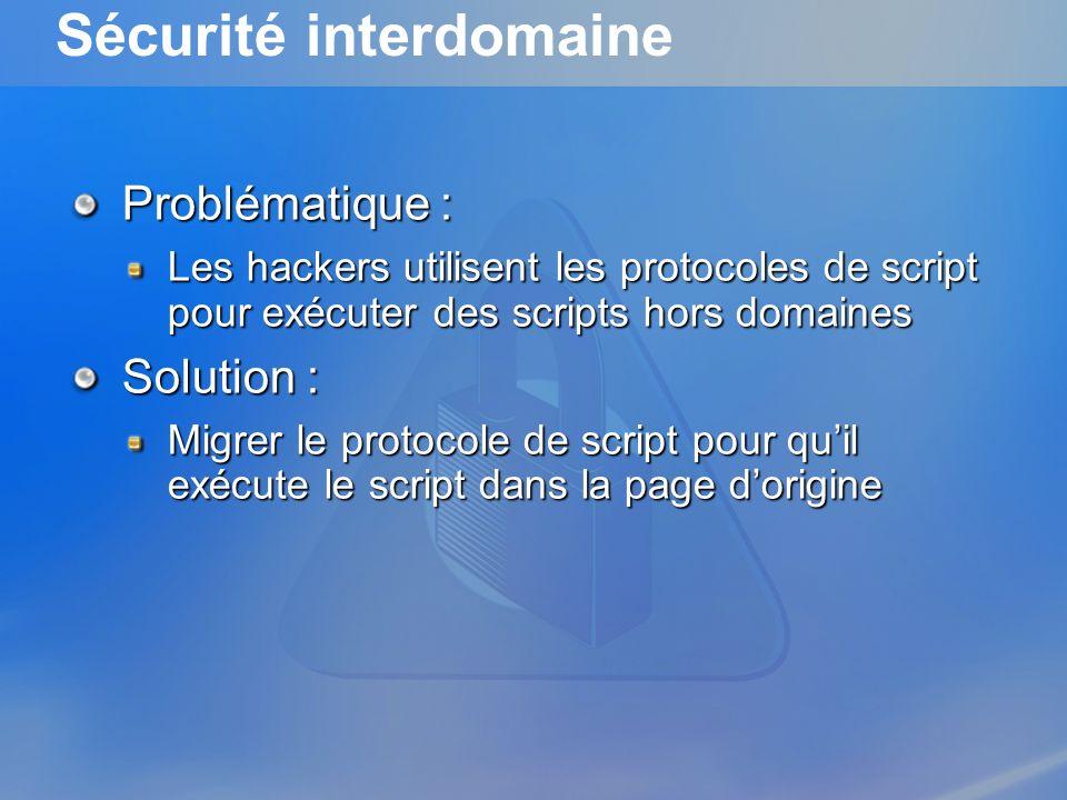 Problématique : Les hackers utilisent les protocoles de script pour exécuter des scripts hors domaines Solution : Migrer le protocole de script pour q