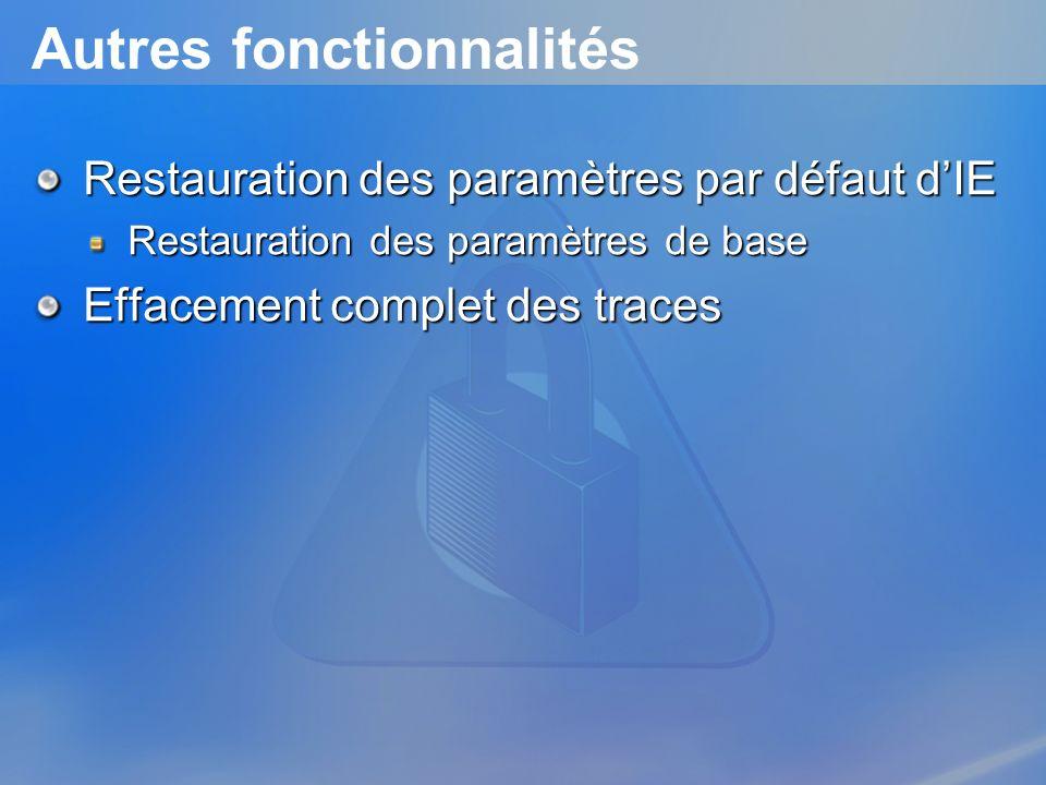 Autres fonctionnalités Restauration des paramètres par défaut dIE Restauration des paramètres de base Effacement complet des traces