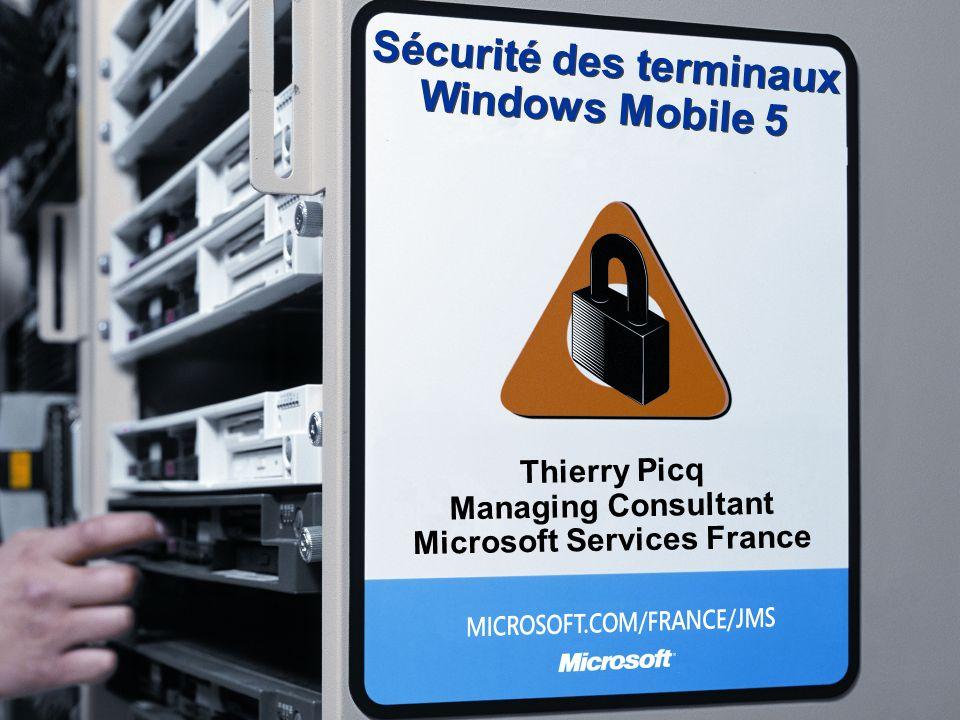 Sécurité des terminaux Windows Mobile 5 Thierry Picq Managing Consultant Microsoft Services France