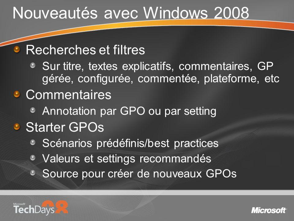 Nouveautés avec Windows 2008 Recherches et filtres Sur titre, textes explicatifs, commentaires, GP gérée, configurée, commentée, plateforme, etc Comme