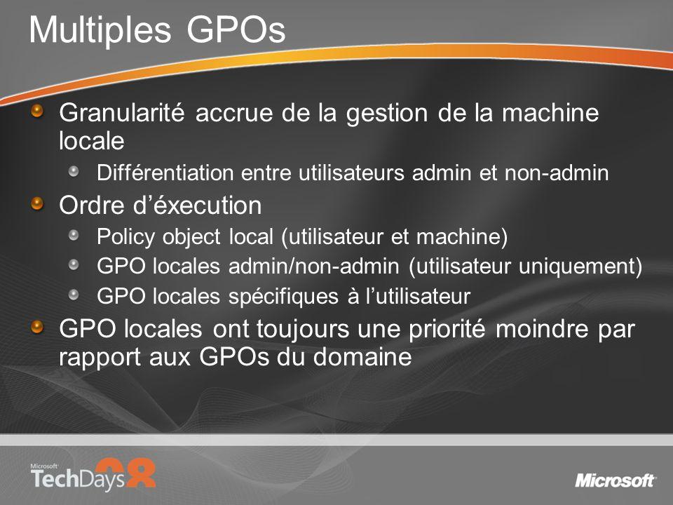 Multiples GPOs Granularité accrue de la gestion de la machine locale Différentiation entre utilisateurs admin et non-admin Ordre déxecution Policy obj