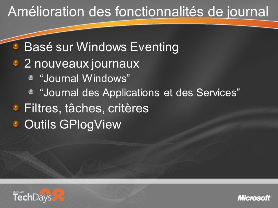 Amélioration des fonctionnalités de journal Basé sur Windows Eventing 2 nouveaux journaux Journal Windows Journal des Applications et des Services Filtres, tâches, critères Outils GPlogView