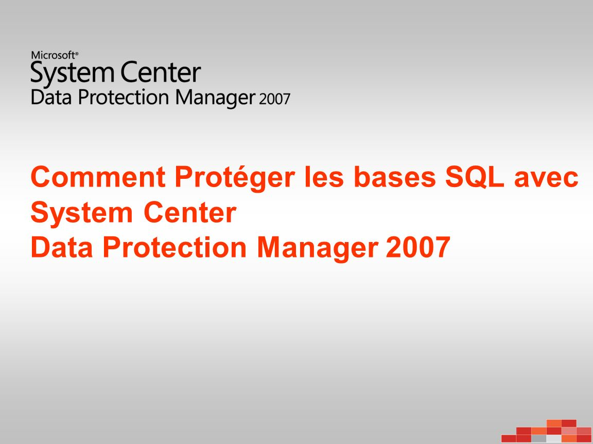 Comment Protéger les bases SQL avec System Center Data Protection Manager 2007