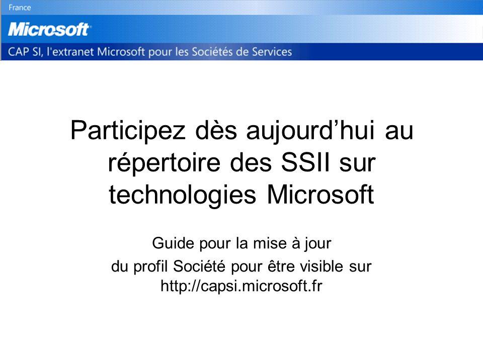 Participez dès aujourdhui au répertoire des SSII sur technologies Microsoft Guide pour la mise à jour du profil Société pour être visible sur http://capsi.microsoft.fr