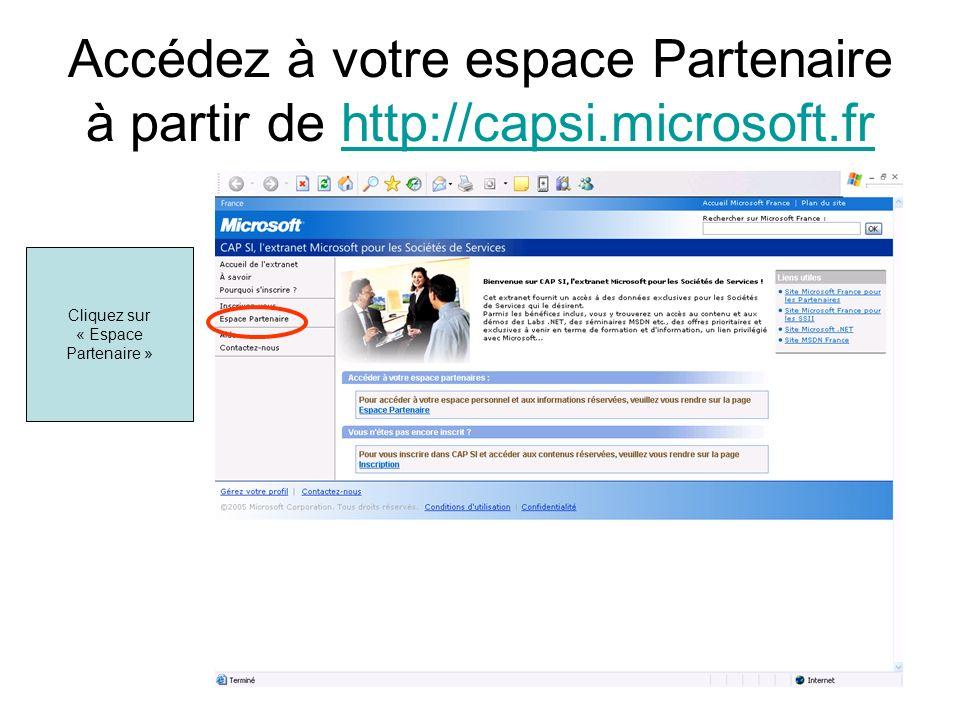 Accédez à votre espace Partenaire à partir de http://capsi.microsoft.frhttp://capsi.microsoft.fr Cliquez sur « Espace Partenaire »