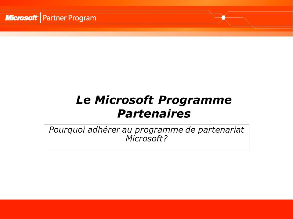 Le Microsoft Programme Partenaires Pourquoi adhérer au programme de partenariat Microsoft?