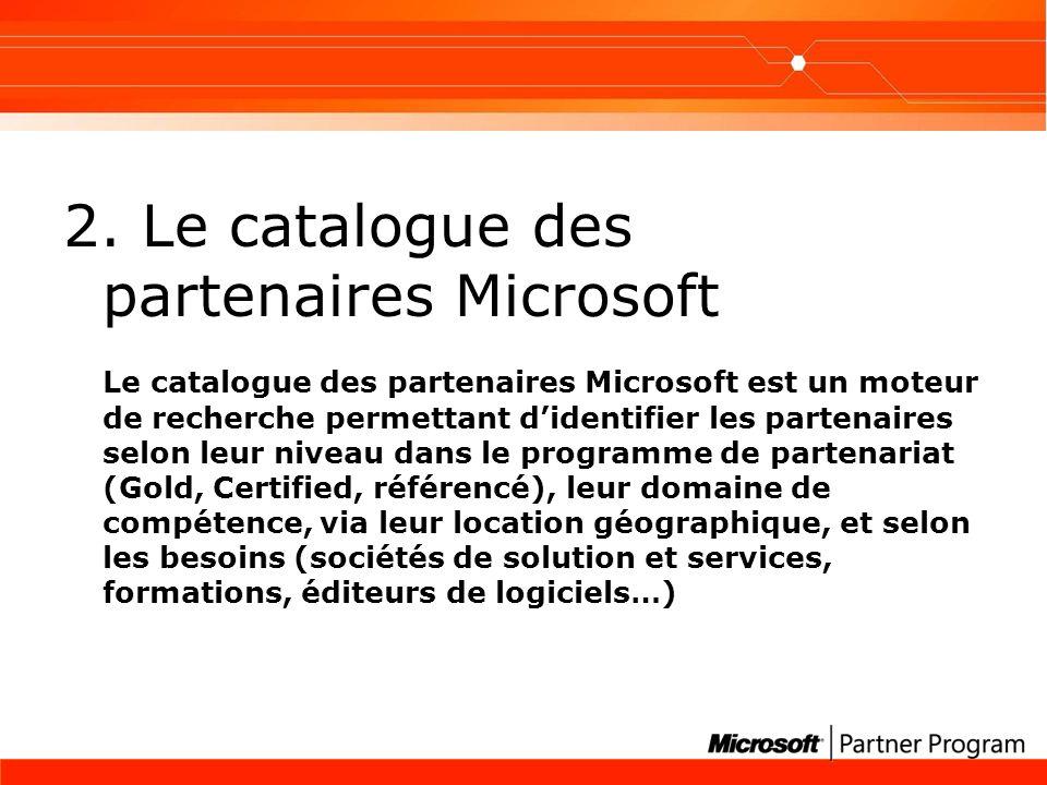 2. Le catalogue des partenaires Microsoft Le catalogue des partenaires Microsoft est un moteur de recherche permettant didentifier les partenaires sel