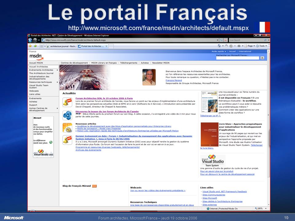 Forum architectes, Microsoft France – jeudi 19 octobre 2006 10 http://www.microsoft.com/france/msdn/architects/default.mspx