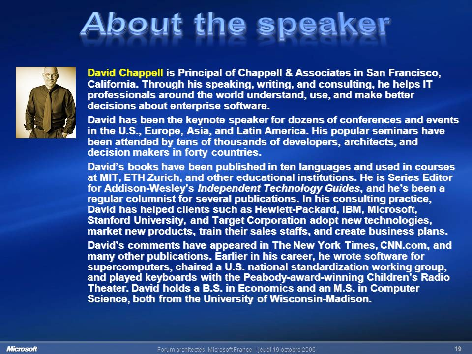 19 David Chappell is Principal of Chappell & Associates in San Francisco, California. Through his speaking, writing, and consulting, he helps IT profe