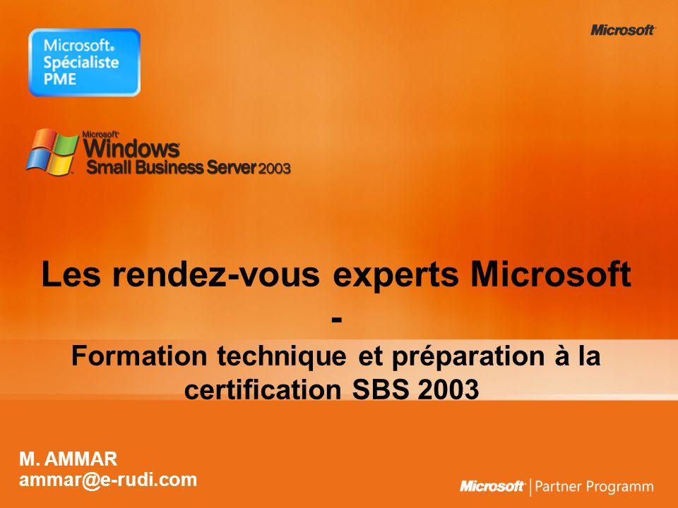 Les rendez-vous experts Microsoft - Formation technique et préparation à la certification SBS 2003 M. AMMAR ammar@e-rudi.com